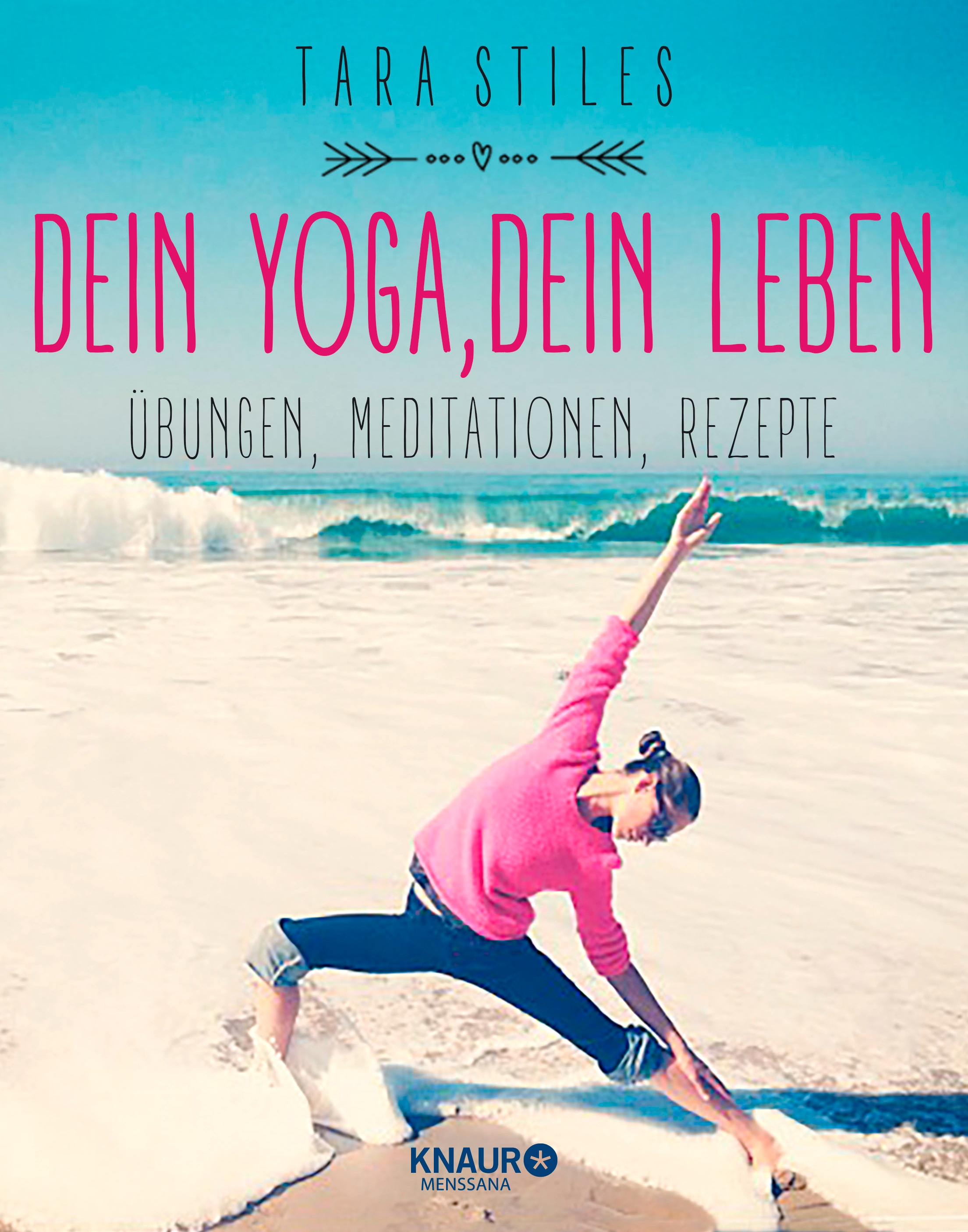 Tara Stiles, Dein Yoga, Dein Leben, Übungen, Rezepte, Meditationen